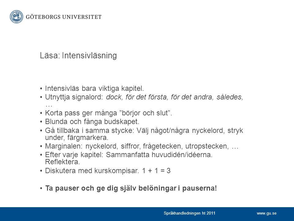 www.gu.seSpråkhandledningen ht 2011 Läsa: Intensivläsning Intensivläs bara viktiga kapitel. Utnyttja signalord: dock, för det första, för det andra, s