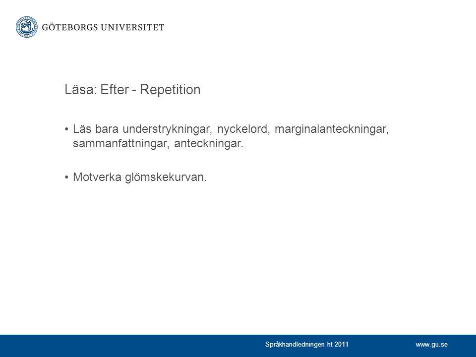 www.gu.seSpråkhandledningen ht 2011 Läsa: Efter - Repetition Läs bara understrykningar, nyckelord, marginalanteckningar, sammanfattningar, anteckninga