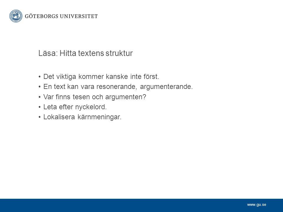 www.gu.se Läsa: Hitta textens struktur Det viktiga kommer kanske inte först. En text kan vara resonerande, argumenterande. Var finns tesen och argumen