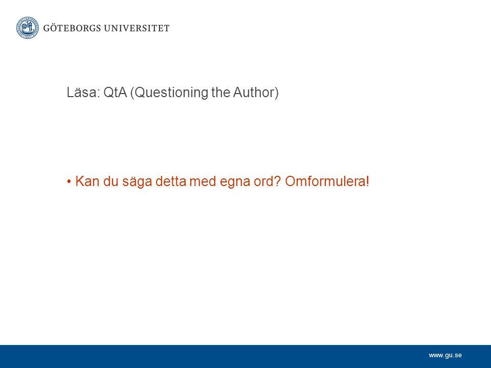 www.gu.se Läsa: QtA (Questioning the Author) Kan du säga detta med egna ord? Omformulera!