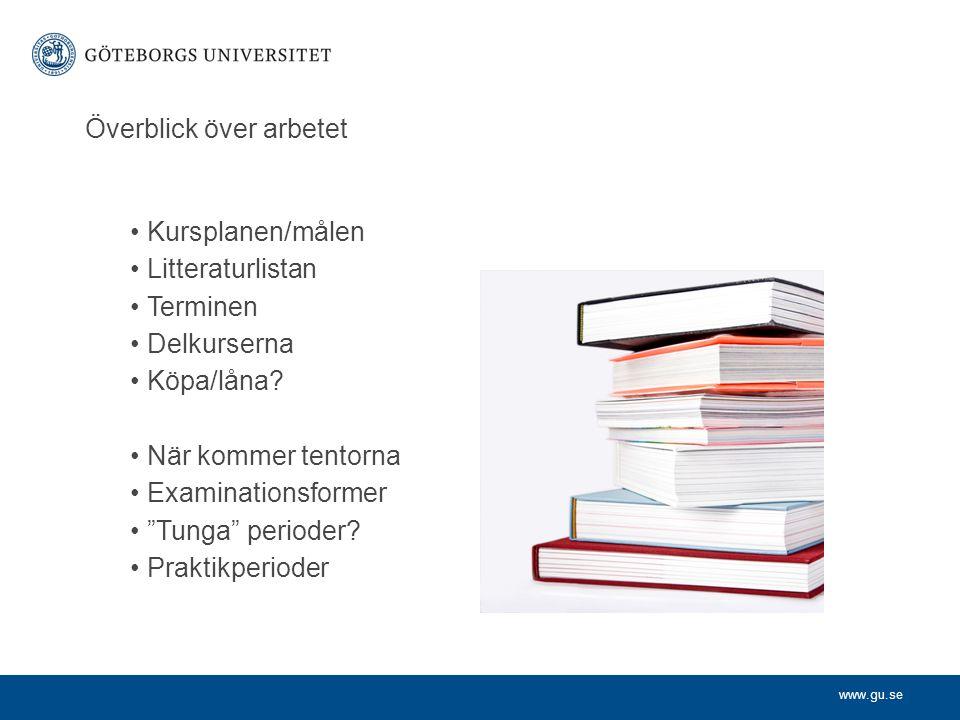 """www.gu.se Överblick över arbetet Kursplanen/målen Litteraturlistan Terminen Delkurserna Köpa/låna? När kommer tentorna Examinationsformer """"Tunga"""" peri"""