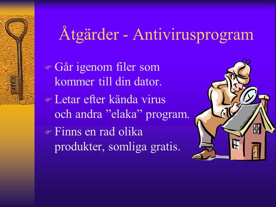 """Åtgärder - Antivirusprogram F Går igenom filer som kommer till din dator. F Letar efter kända virus och andra """"elaka"""" program. F Finns en rad olika pr"""