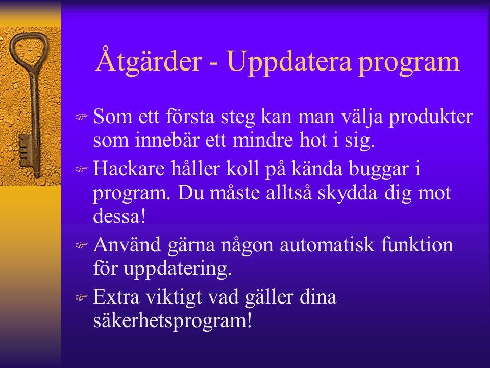 Åtgärder - Uppdatera program F Som ett första steg kan man välja produkter som innebär ett mindre hot i sig. F Hackare håller koll på kända buggar i p