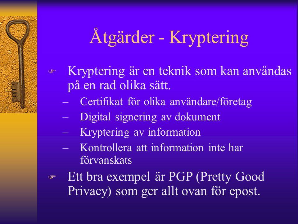 Åtgärder - Kryptering F Kryptering är en teknik som kan användas på en rad olika sätt. –Certifikat för olika användare/företag –Digital signering av d
