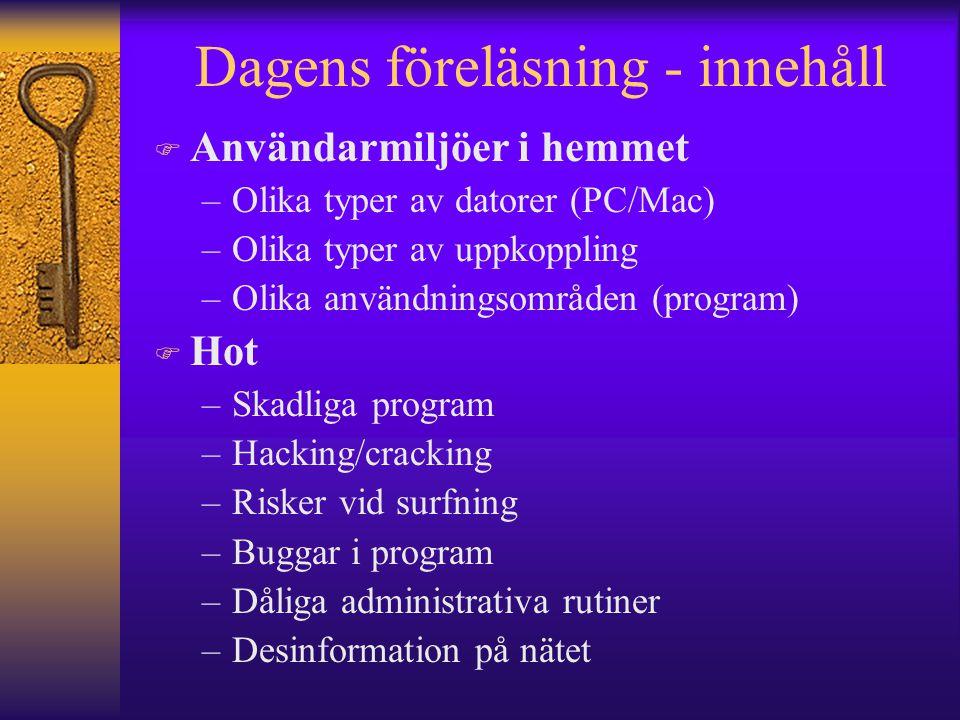 Dagens föreläsning - innehåll F Användarmiljöer i hemmet –Olika typer av datorer (PC/Mac) –Olika typer av uppkoppling –Olika användningsområden (progr