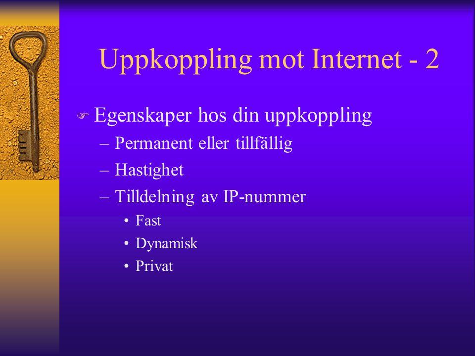 Uppkoppling mot Internet - 2 F Egenskaper hos din uppkoppling –Permanent eller tillfällig –Hastighet –Tilldelning av IP-nummer Fast Dynamisk Privat
