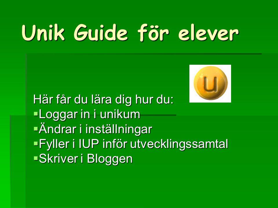 Unik Guide för elever Här får du lära dig hur du:  Loggar in i unikum  Ändrar i inställningar  Fyller i IUP inför utvecklingssamtal  Skriver i Bloggen
