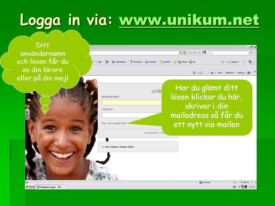Logga in via: www.unikum.net www.unikum.net Ditt användarnamn och lösen får du av din lärare eller på din mejl Har du glömt ditt lösen klickar du här, skriver i din mailadress så får du ett nytt via mailen