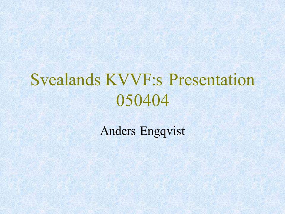 Svealands KVVF:s Presentation 050404 Anders Engqvist