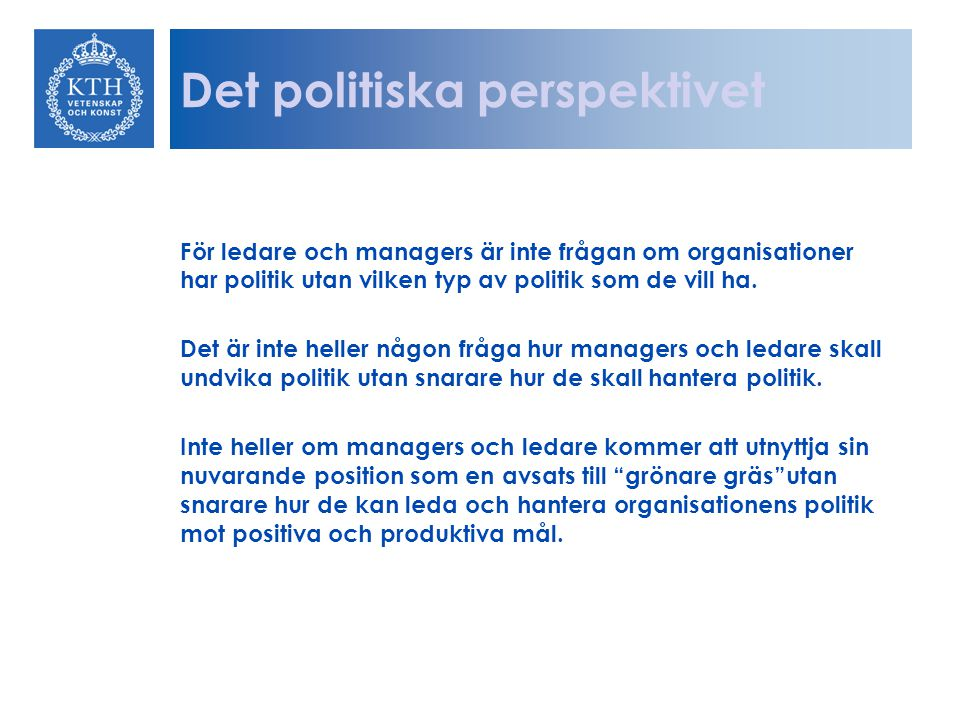 Det politiska perspektivet För ledare och managers är inte frågan om organisationer har politik utan vilken typ av politik som de vill ha. Det är inte