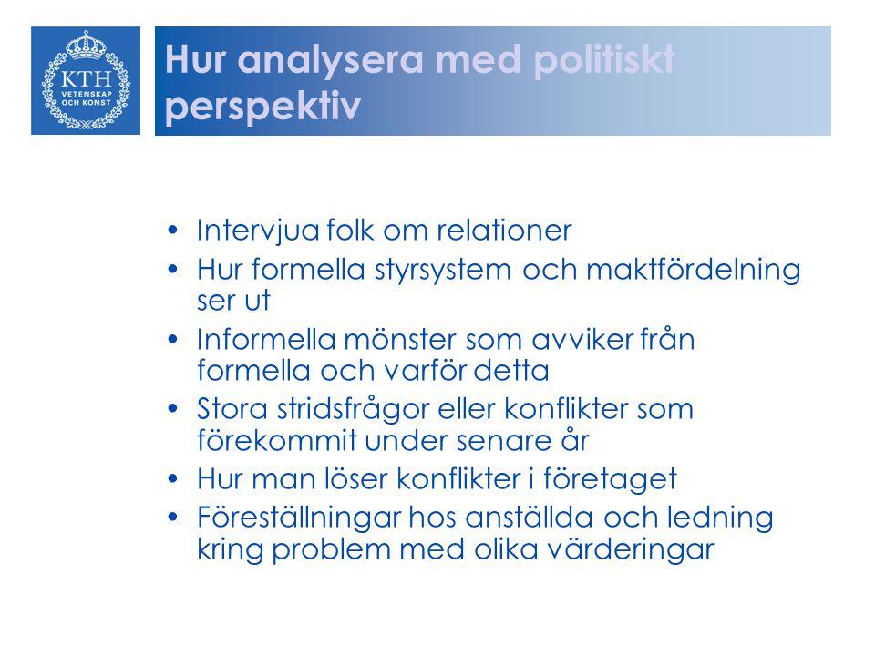 Hur analysera med politiskt perspektiv Intervjua folk om relationer Hur formella styrsystem och maktfördelning ser ut Informella mönster som avviker f
