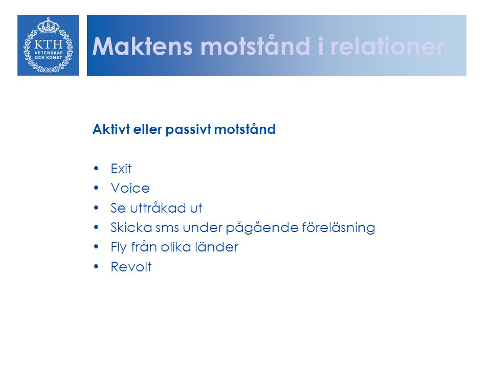 Maktens motstånd i relationer Aktivt eller passivt motstånd Exit Voice Se uttråkad ut Skicka sms under pågående föreläsning Fly från olika länder Revo