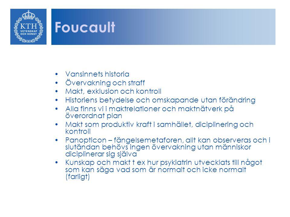 Foucault Vansinnets historia Övervakning och straff Makt, exklusion och kontroll Historiens betydelse och omskapande utan förändring Alla finns vi i m