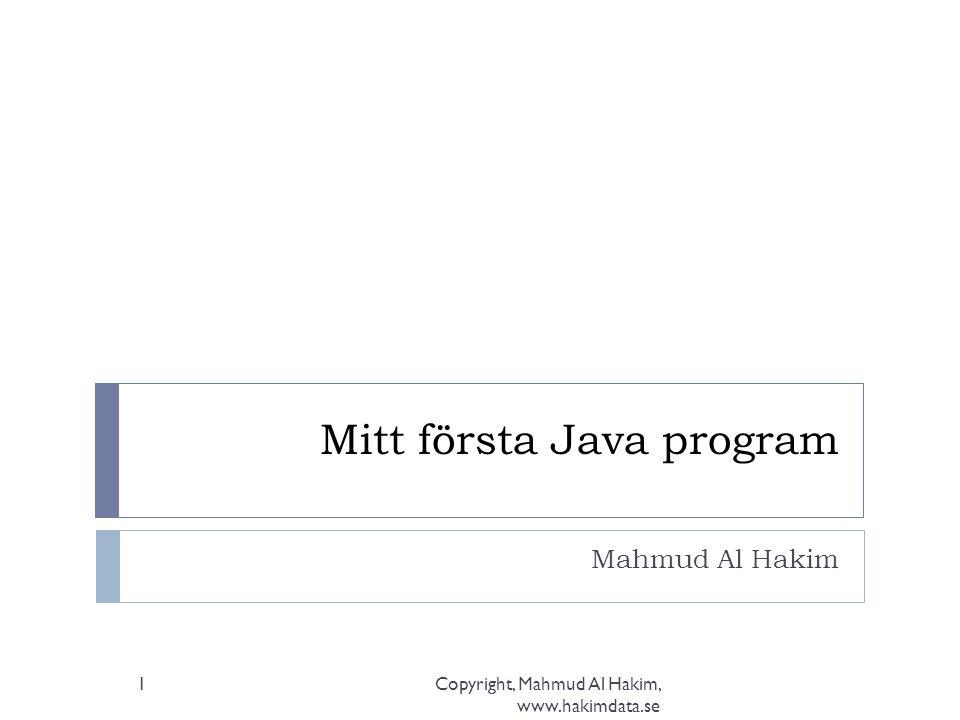 Mitt första Java program Mahmud Al Hakim Copyright, Mahmud Al Hakim, www.hakimdata.se 1