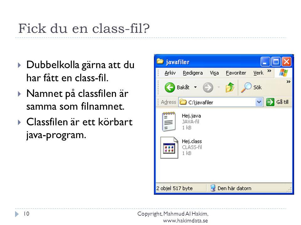 Fick du en class-fil? Copyright, Mahmud Al Hakim, www.hakimdata.se 10  Dubbelkolla gärna att du har fått en class-fil.  Namnet på classfilen är samm