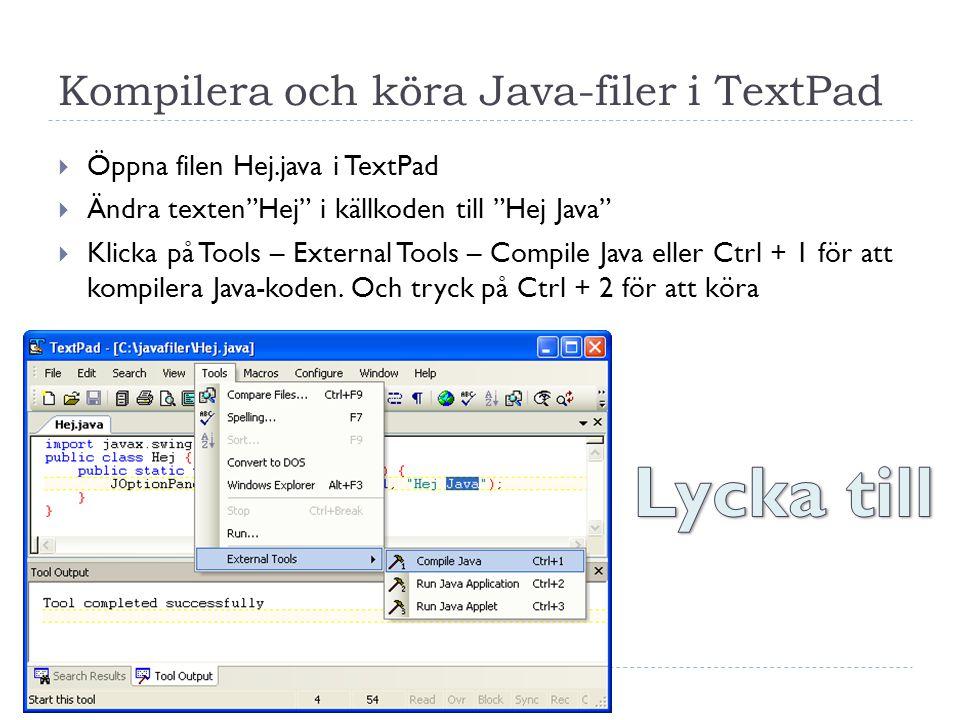 Kompilera och köra Java-filer i TextPad 14  Öppna filen Hej.java i TextPad  Ändra texten Hej i källkoden till Hej Java  Klicka på Tools – External Tools – Compile Java eller Ctrl + 1 för att kompilera Java-koden.
