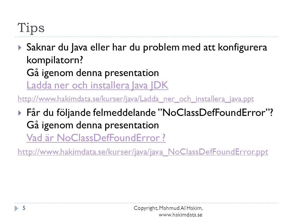 Tips Copyright, Mahmud Al Hakim, www.hakimdata.se 5  Saknar du Java eller har du problem med att konfigurera kompilatorn? Gå igenom denna presentatio
