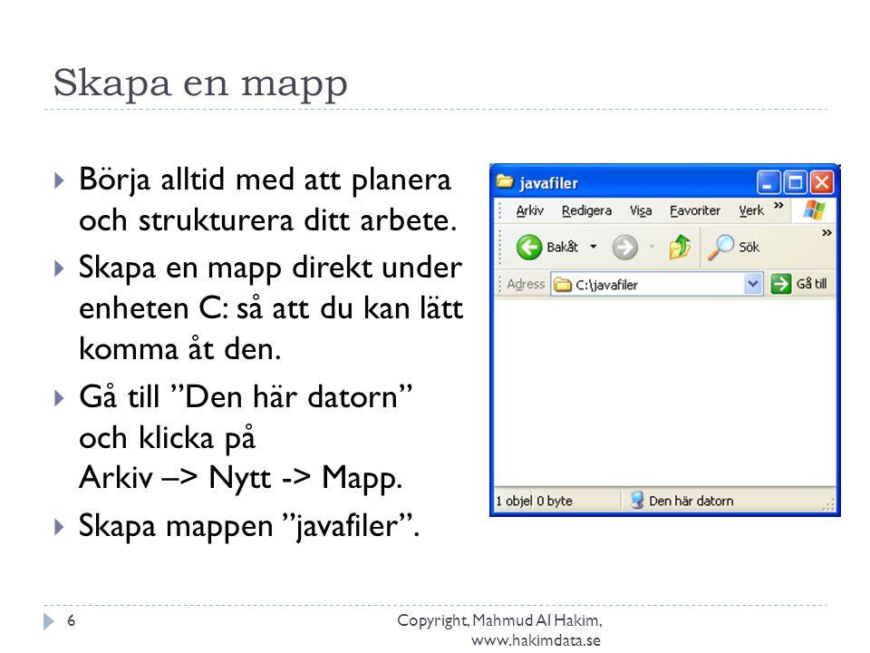 Skapa en mapp Copyright, Mahmud Al Hakim, www.hakimdata.se 6  Börja alltid med att planera och strukturera ditt arbete.