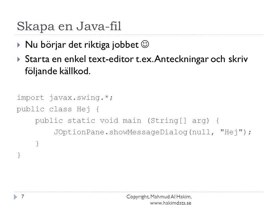 Skapa en Java-fil Copyright, Mahmud Al Hakim, www.hakimdata.se 7  Nu börjar det riktiga jobbet  Starta en enkel text-editor t.ex. Anteckningar och s