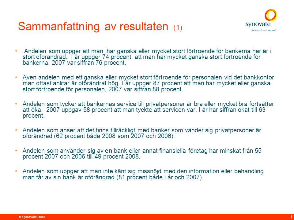 © Synovate 2008 1 Sammanfattning av resultaten (1) Andelen som uppger att man har ganska eller mycket stort förtroende för bankerna har är i stort oförändrad.