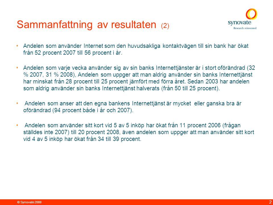 © Synovate 2008 2 Sammanfattning av resultaten (2) Andelen som använder Internet som den huvudsakliga kontaktvägen till sin bank har ökat från 52 proc