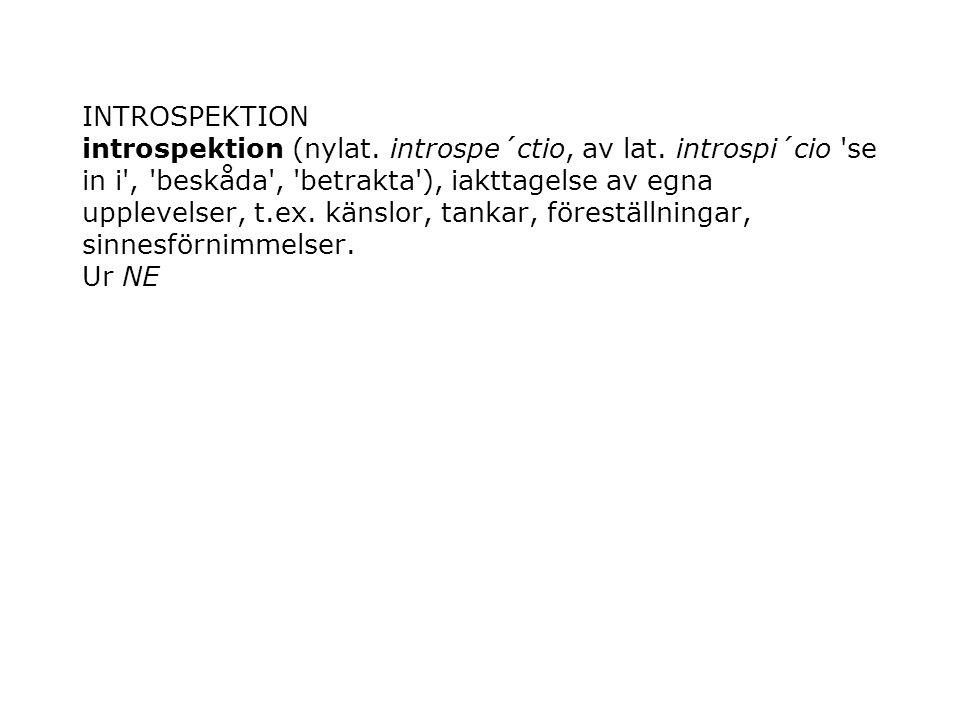 INTROSPEKTION introspektion (nylat. introspe´ctio, av lat.