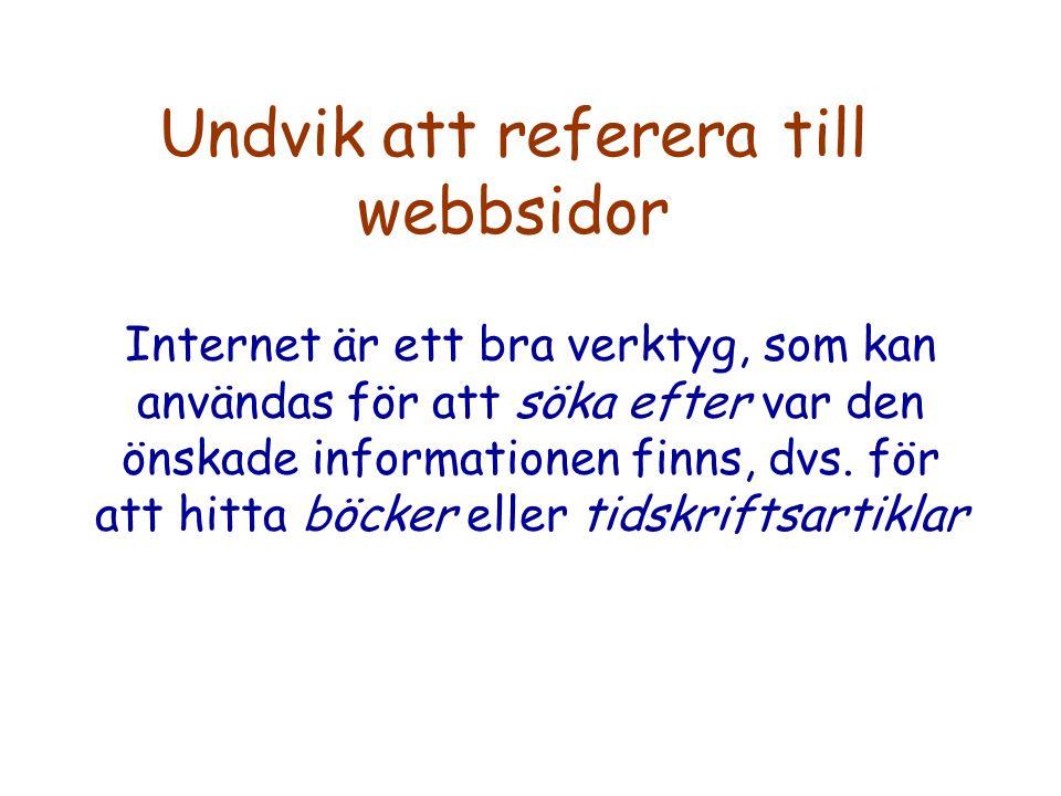 Internet är ett bra verktyg, som kan användas för att söka efter var den önskade informationen finns, dvs.