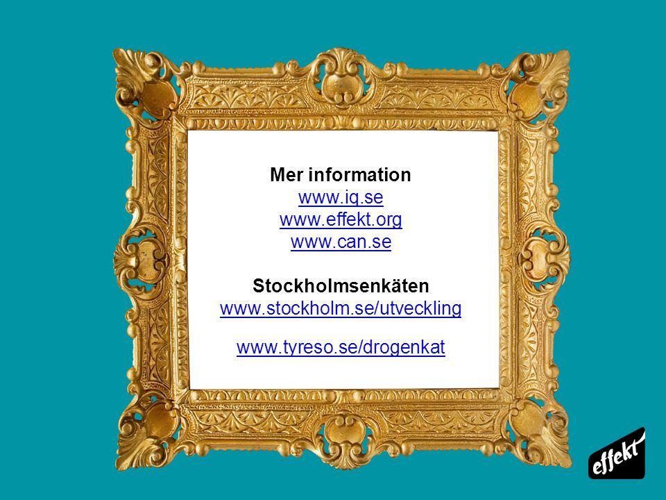 Mer information www.iq.se www.effekt.org www.can.se Stockholmsenkäten www.stockholm.se/utveckling www.tyreso.se/drogenkat