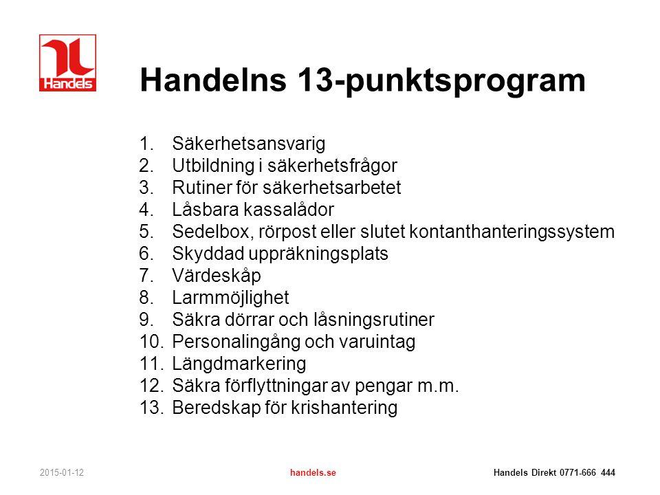 Handelns 13-punktsprogram 2015-01-12handels.se Handels Direkt 0771-666 444 1.Säkerhetsansvarig 2.Utbildning i säkerhetsfrågor 3.Rutiner för säkerhetsa