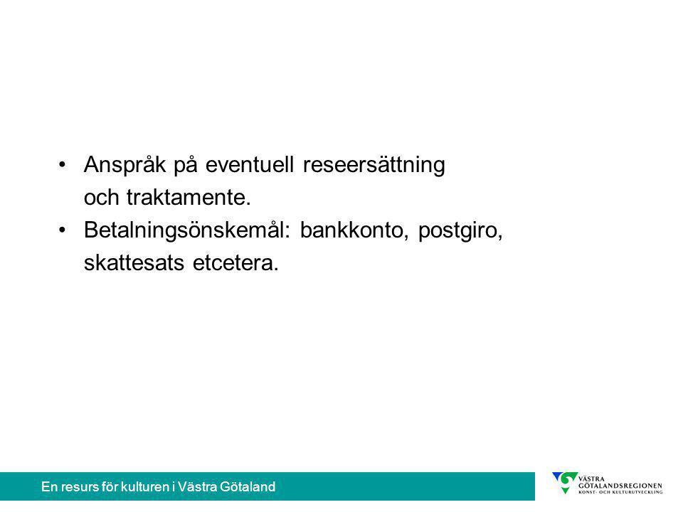 En resurs för kulturen i Västra Götaland Anspråk på eventuell reseersättning och traktamente.