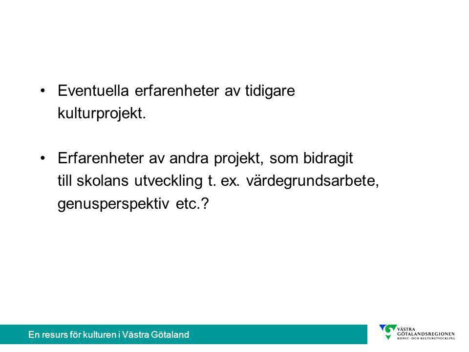 En resurs för kulturen i Västra Götaland Eventuella erfarenheter av tidigare kulturprojekt.