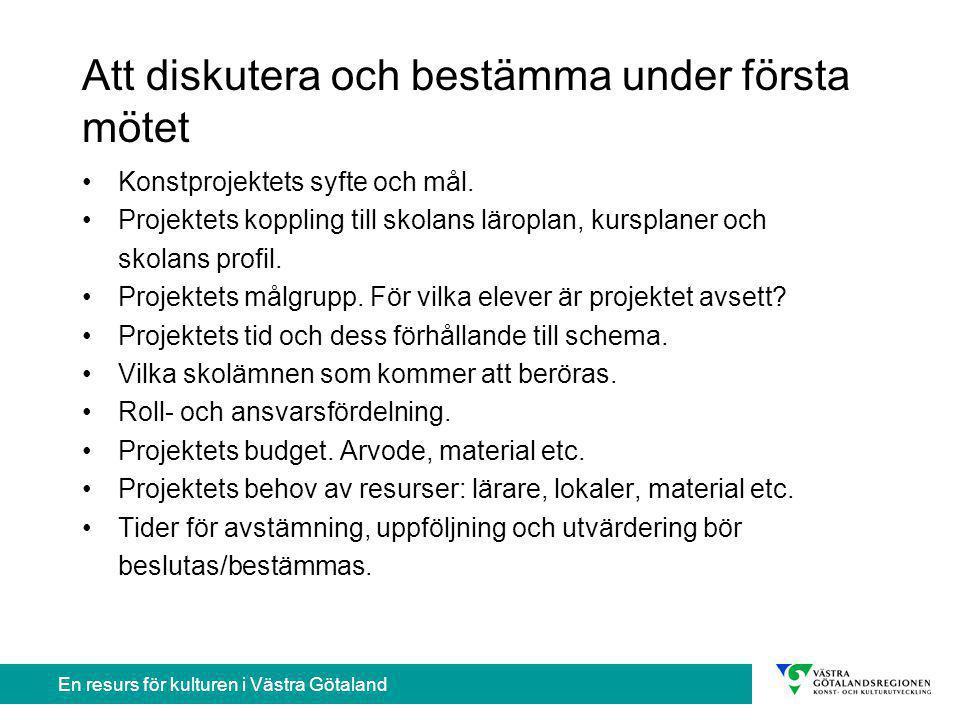 En resurs för kulturen i Västra Götaland Att diskutera och bestämma under första mötet Konstprojektets syfte och mål.