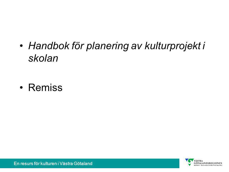 En resurs för kulturen i Västra Götaland Handbok för planering av kulturprojekt i skolan Remiss