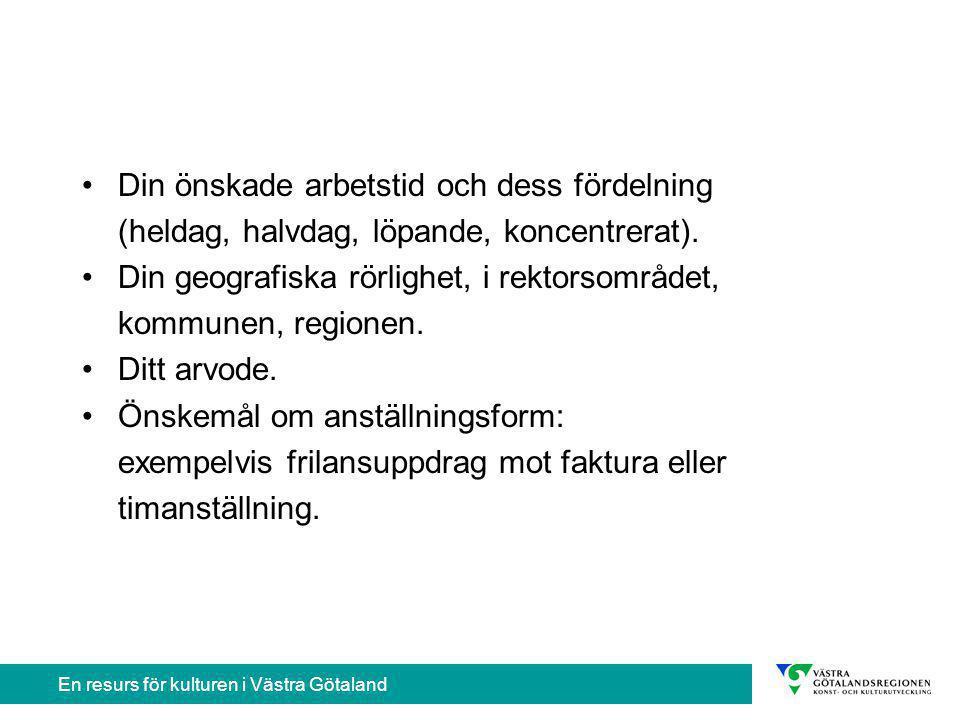 En resurs för kulturen i Västra Götaland Din önskade arbetstid och dess fördelning (heldag, halvdag, löpande, koncentrerat).