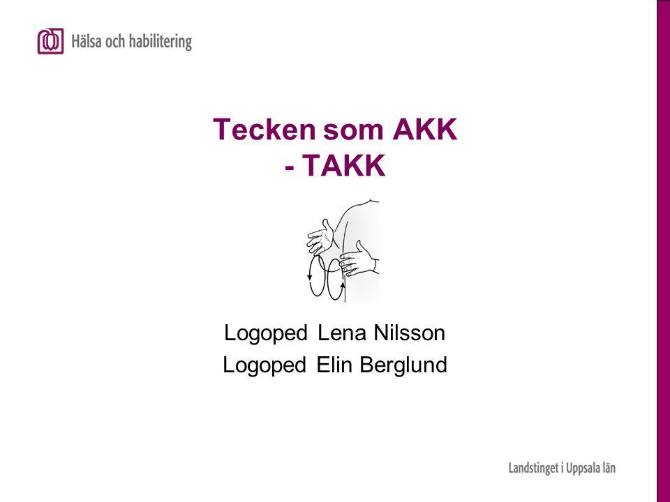 Tecken som AKK - TAKK Logoped Lena Nilsson Logoped Elin Berglund
