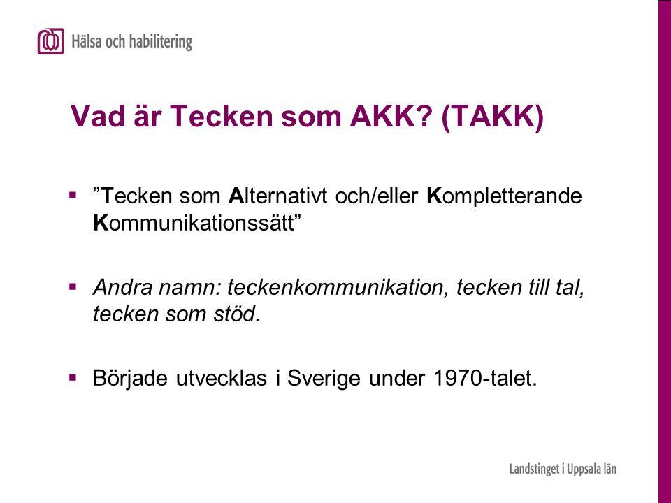 """Vad är Tecken som AKK? (TAKK)  """"Tecken som Alternativt och/eller Kompletterande Kommunikationssätt""""  Andra namn: teckenkommunikation, tecken till ta"""