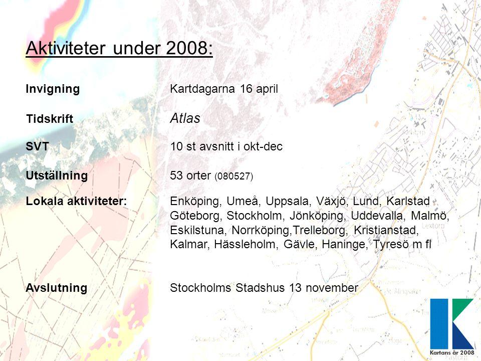 Aktiviteter under 2008: Invigning Kartdagarna 16 april Tidskrift Atlas SVT 10 st avsnitt i okt-dec Utställning 53 orter (080527) Lokala aktiviteter: E