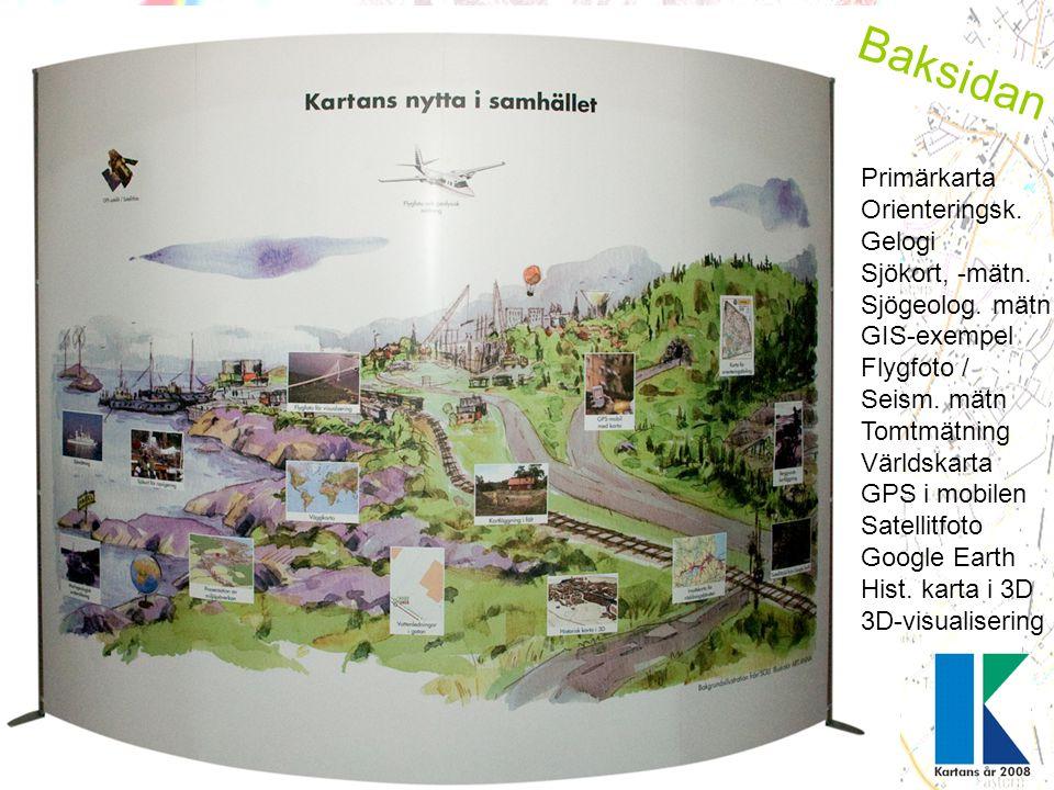 Baksidan Primärkarta Orienteringsk. Gelogi Sjökort, -mätn. Sjögeolog. mätn GIS-exempel Flygfoto / Seism. mätn Tomtmätning Världskarta GPS i mobilen Sa