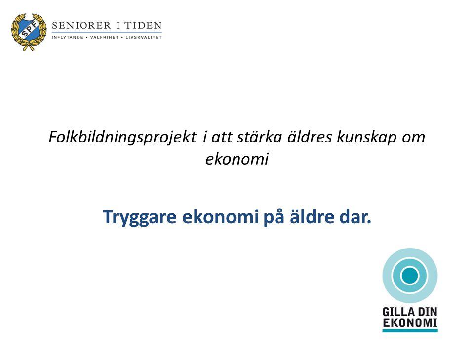 Folkbildningsprojekt i att stärka äldres kunskap om ekonomi Tryggare ekonomi på äldre dar.