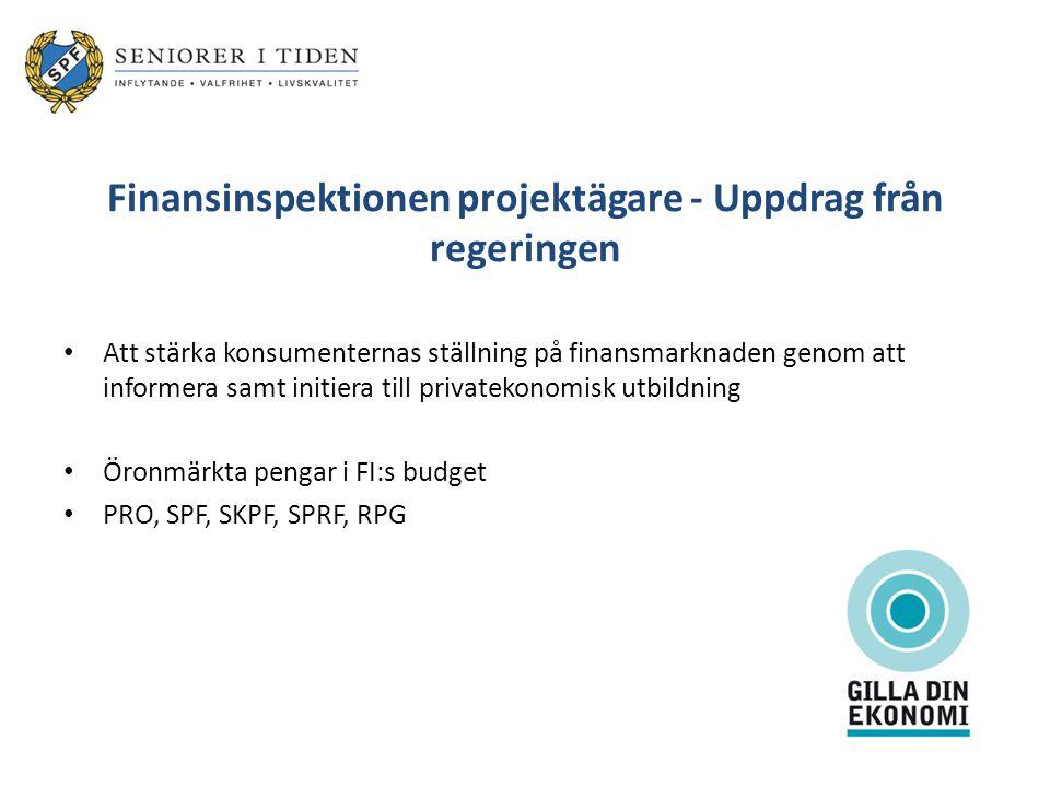 Finansinspektionen projektägare - Uppdrag från regeringen Att stärka konsumenternas ställning på finansmarknaden genom att informera samt initiera til
