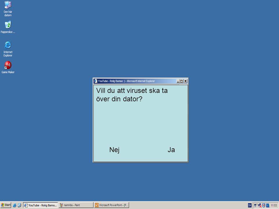 Vill du att viruset ska ta över din dator? NejJa