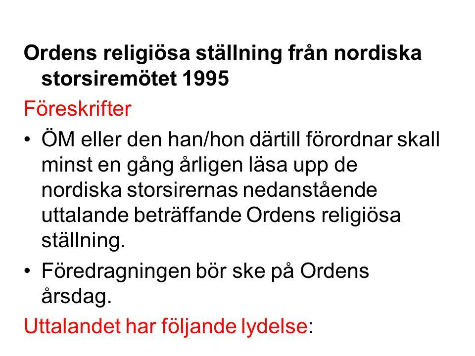 Ordens religiösa ställning från nordiska storsiremötet 1995 Föreskrifter ÖM eller den han/hon därtill förordnar skall minst en gång årligen läsa upp d