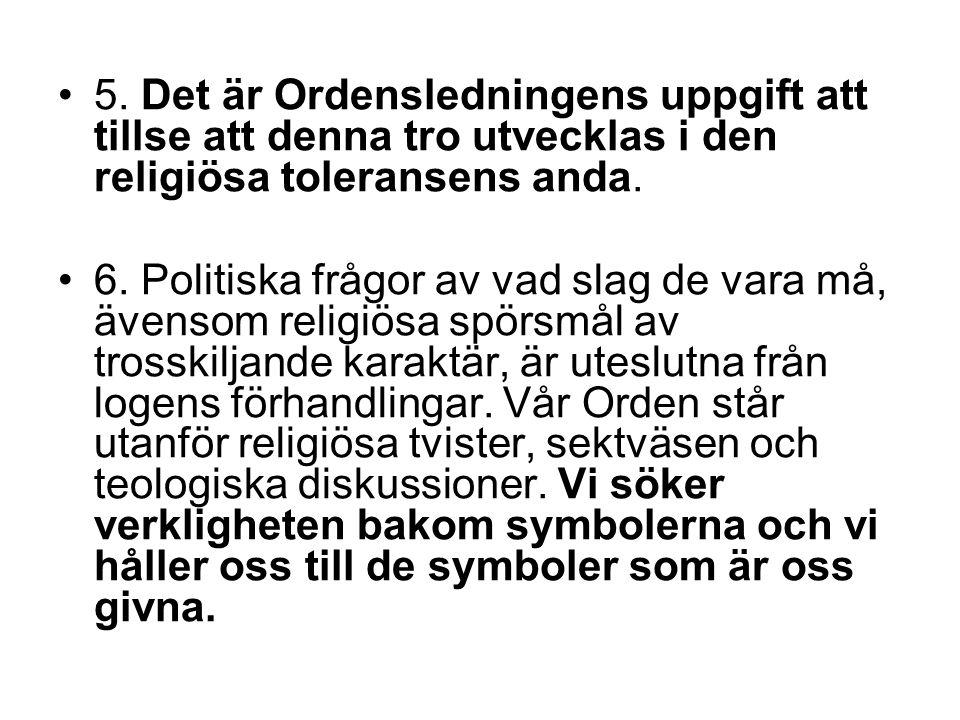 5. Det är Ordensledningens uppgift att tillse att denna tro utvecklas i den religiösa toleransens anda. 6. Politiska frågor av vad slag de vara må, äv