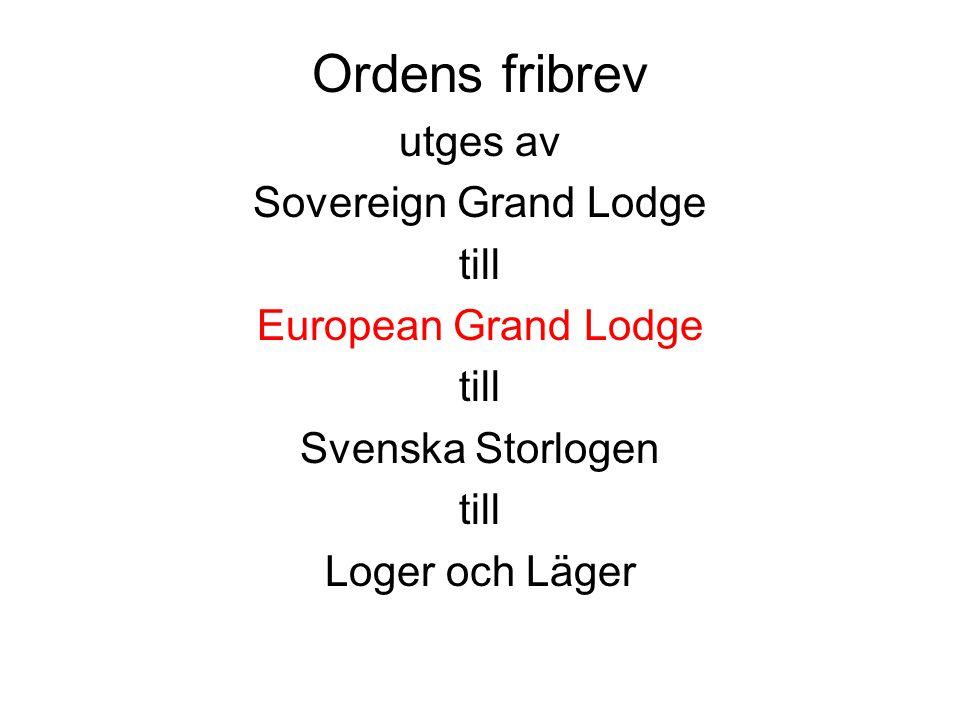 utges av Sovereign Grand Lodge till European Grand Lodge till Svenska Storlogen till Loger och Läger