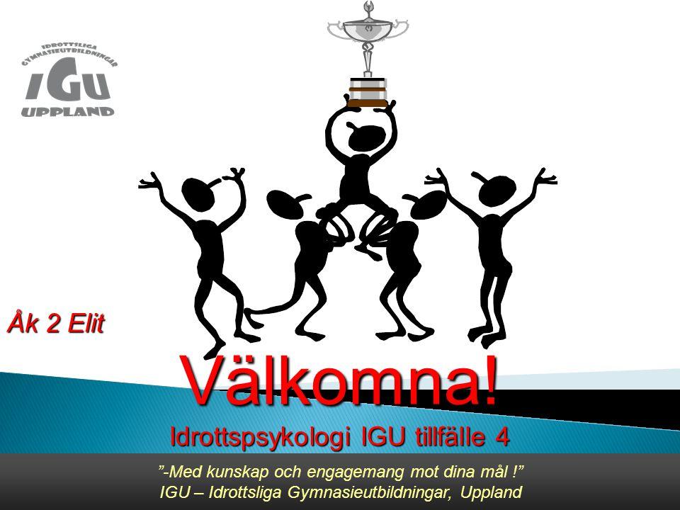 -Med kunskap och engagemang mot dina mål ! IGU – Idrottsliga Gymnasieutbildningar, Uppland Åk 2 Elit Välkomna.