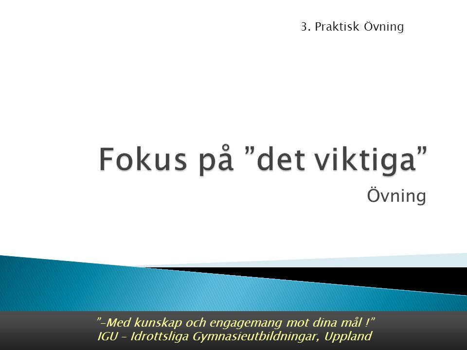 Övning -Med kunskap och engagemang mot dina mål ! IGU – Idrottsliga Gymnasieutbildningar, Uppland 3.