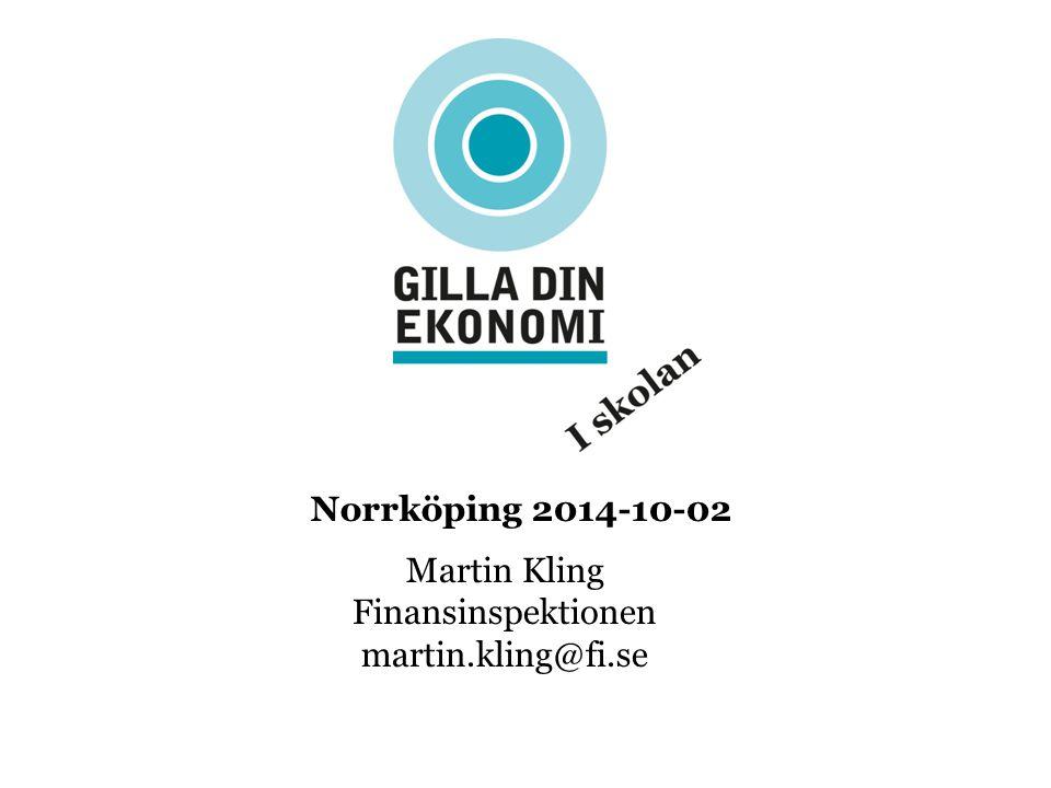 Norrköping 2014-10-02 Martin Kling Finansinspektionen martin.kling@fi.se