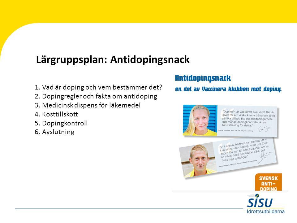 Lärgruppsplan: Antidopingsnack 1. Vad är doping och vem bestämmer det? 2. Dopingregler och fakta om antidoping 3. Medicinsk dispens för läkemedel 4. K