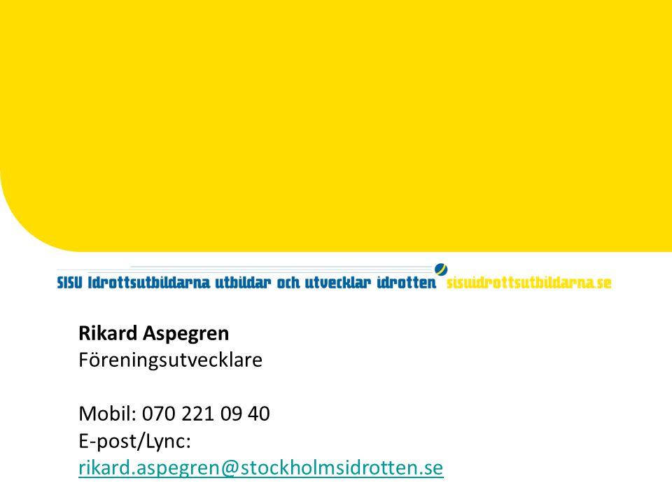 Rikard Aspegren Föreningsutvecklare Mobil: 070 221 09 40 E-post/Lync: rikard.aspegren@stockholmsidrotten.se rikard.aspegren@stockholmsidrotten.se
