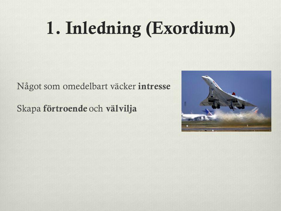 1. Inledning (Exordium) Något som omedelbart väcker intresse Skapa förtroende och välvilja